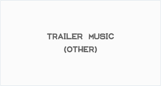 Trailer Music (Other)
