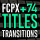 FCPX 74 Titles Transitions - VideoHive Item for Sale