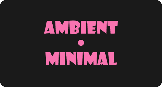 AMBIENT | MINIMAL