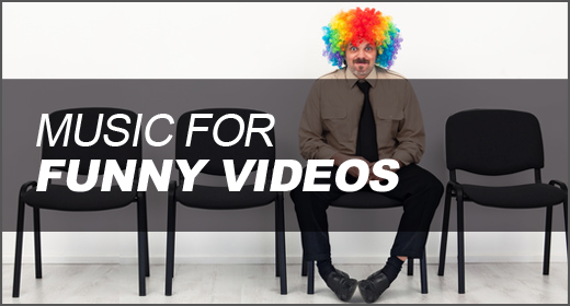Music for Funny Videos