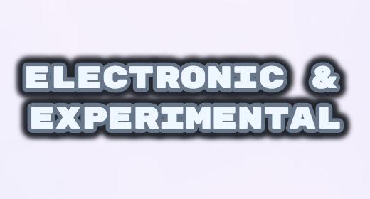 ELECTRONIC & EXPERIMENTAL