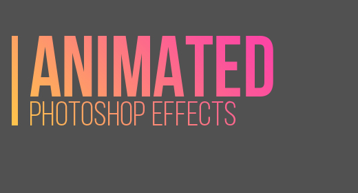 ANIMATED PHOTOSHOP EFFECTS