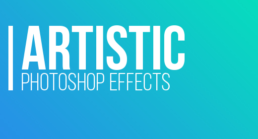 ARTISTIC PHOTOSHOP EFFECTS
