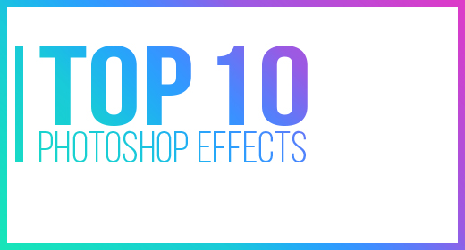 TOP 10 PHOTOSHOP EFFECTS
