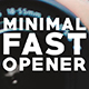 Minimal Fast Opener - VideoHive Item for Sale