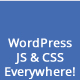 WordPress JS & CSS Everywhere!