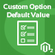 Free Download Custom Option Default Value  Magento 2 Extension Nulled
