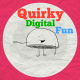 Quirky Digital Fun