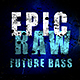 Raw Epic Future Bass