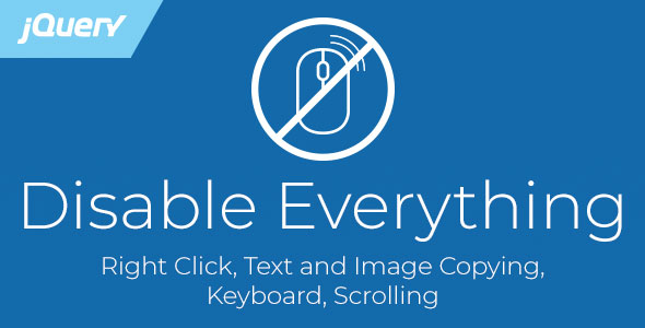 Disable Everything - Right Click, Text and Image Copying, Keyboard, Scrolling - CodeCanyon Item for Sale