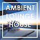 Ambient Lounge House - AudioJungle Item for Sale