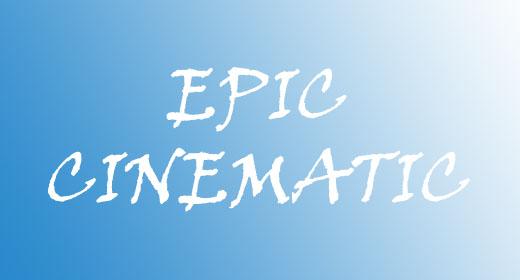 EPIC & CINEMATIC