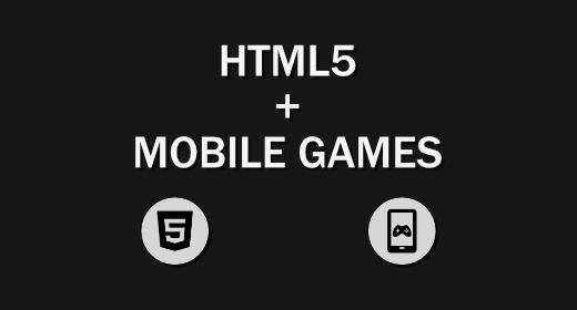 HTML5 + Mobile Games