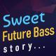 Sweet Future Bass Story