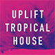 Uplift Happy Tropical House