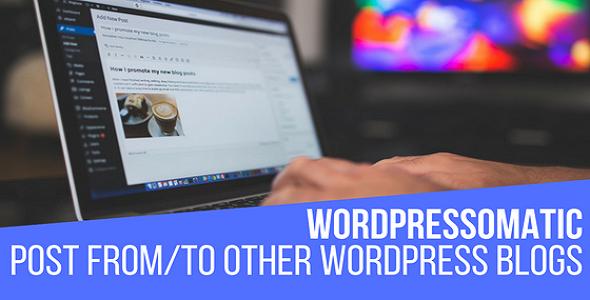 Wordpressomatic WordPress To WordPress Automatic Crossposter Plugin for WordPress - CodeCanyon Item for Sale
