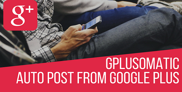 Gplusomatic - Google Plus Automatic Post Generator Plugin for WordPress - CodeCanyon Item for Sale