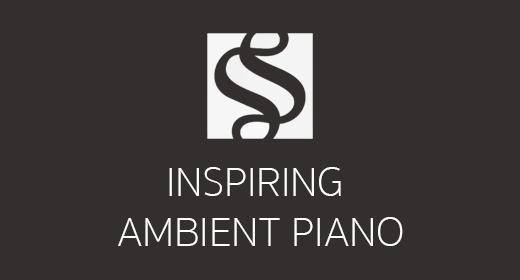 Inspiring Ambient Piano Music