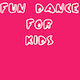 Fun Dance For Kids