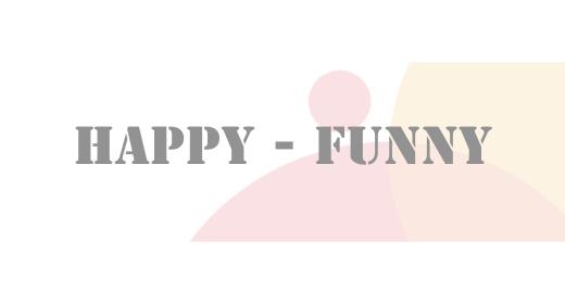 Happy - Funny