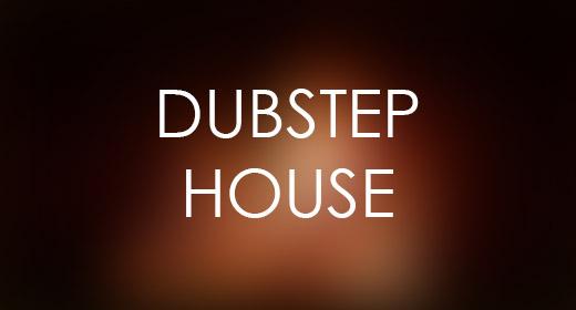Dubstep House