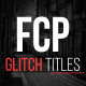 FCP Glitch Titles - VideoHive Item for Sale