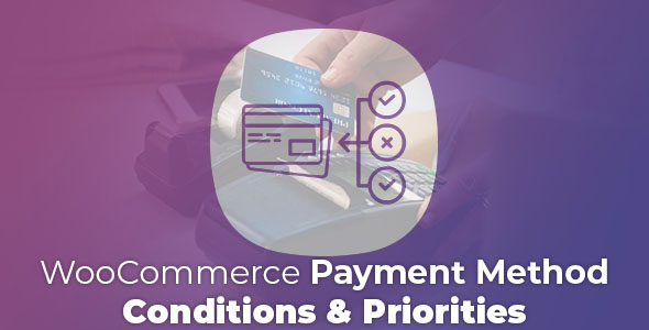 WooCommerce Payment Method Conditions & Priorities            Nulled