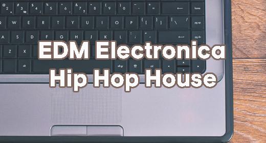 EDM Electronica Hip Hop House