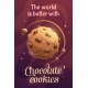 The World Is Better with Chocolate Cookies - GraphicRiver Item for Sale