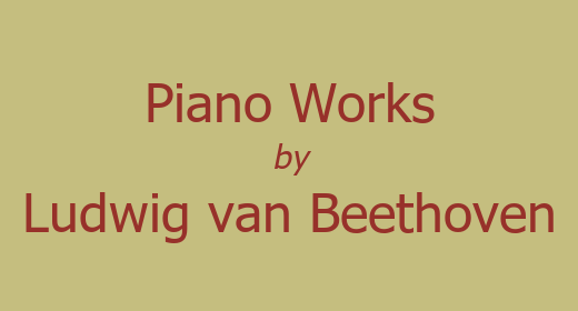 Piano Works by Ludwig van Beethoven