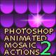 Animated Mosaic 2 Photoshop Actions