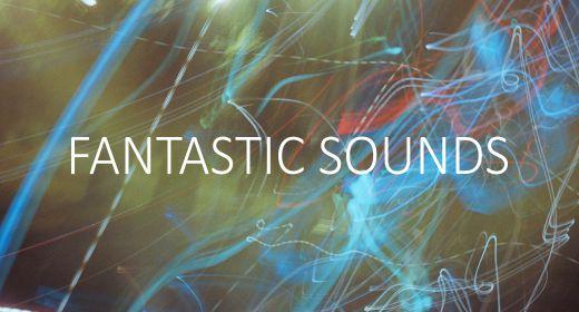 Fantastic sounds