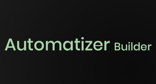 Automatizer Builder