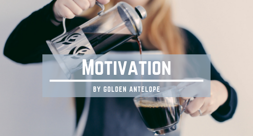 Motivation by GoldenAntelope