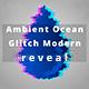 Ambient Ocean Glitch Modern Reveal
