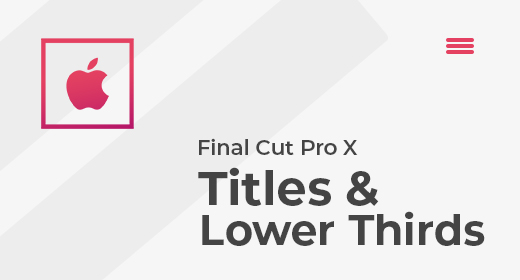 FCPX Titles & Lower Thirds