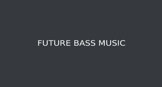 FUTURE BASS MUSIC