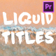 Liquid Titles Collection| Premiere Pro MOGRT - VideoHive Item for Sale