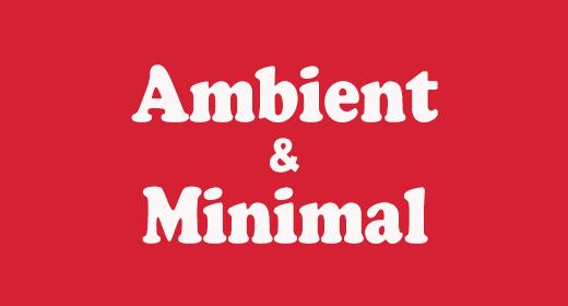 Ambient & Minimal