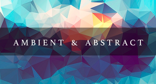 Ambient & Abstract