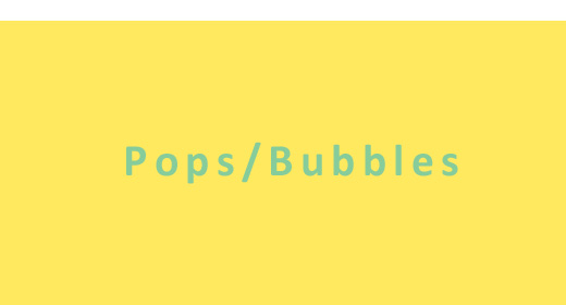 Pops, Bubbles