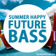 Summer Happy Future Bass