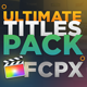 The Ultimate Titles Pack - Final Cut Pro X & Apple Motion - VideoHive Item for Sale