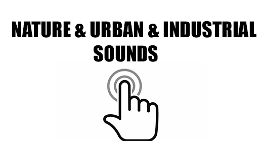 Nature & Urban & Industrial Sounds