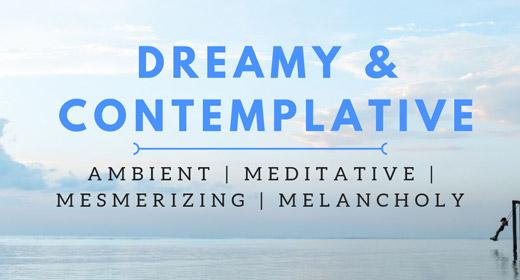 Dreamy and Contemplative