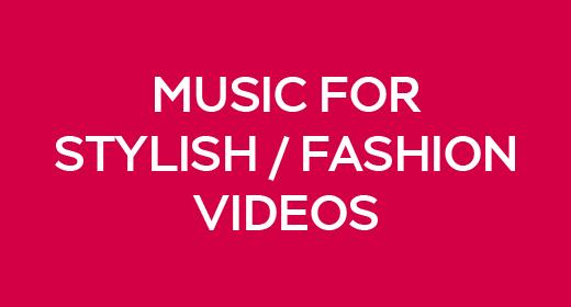 Music For Stylish Fashion Videos