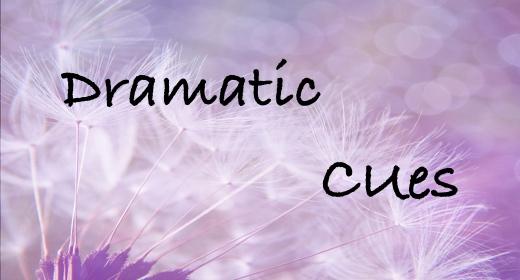 Dramatic Cues