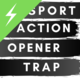 Trap Sport Action Opener