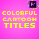 Colorful Cartoon Titles | Premiere Pro MOGRT