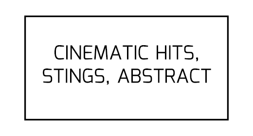 Cinematic Hits, Stings, Abstract Sound Design